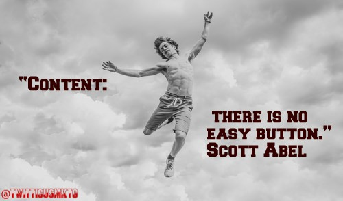 """Content: There is no easy button"" - Scott Abel - SmarketryBlog Content Marketing"