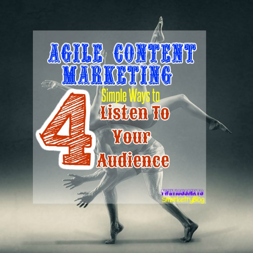 Agile Content Marketing - 4 Simple Ways to Listen To Your Audience - Smarketry Content Marketing