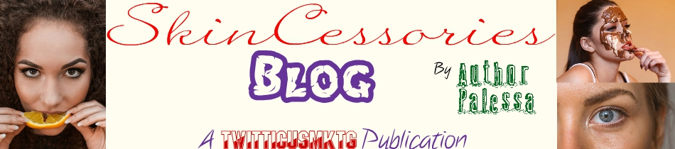 About SkinCessories Blog by AuthorPalessa, A TwitticusMktg Publication